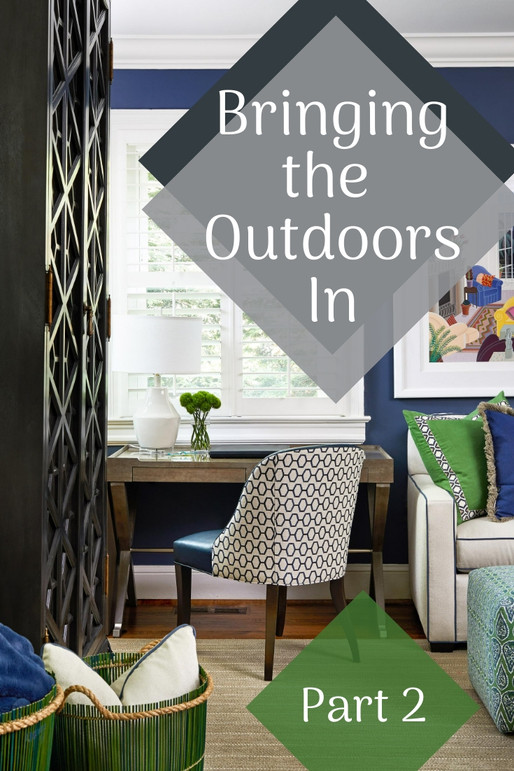 6 TIPS FOR BRINGING THE OUTDOORS IN (Part 2)