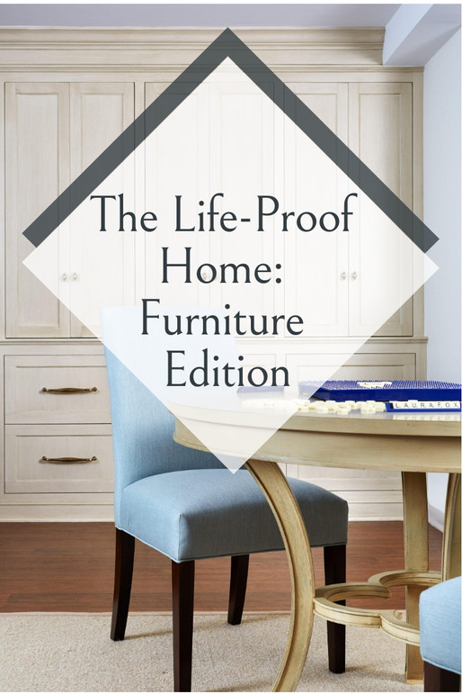 THE LIFE-PROOF HOME: KEEPING YOUR FURNITURE FLAWLESS