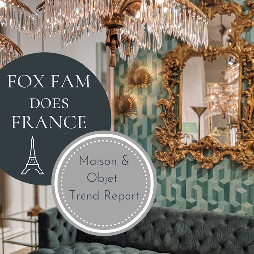 FOX FAM DOES FRANCE - MAISON & OBJECT TREND REPORT