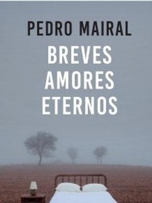 Breves Amores Eternos - Pedro Mairal -Emecé