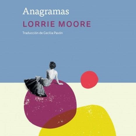 Anagramas - Lorrie Moore - Eterna Cadencia