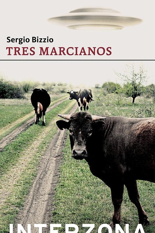 Tres marcianos - Sergio Bizzio - Interzona