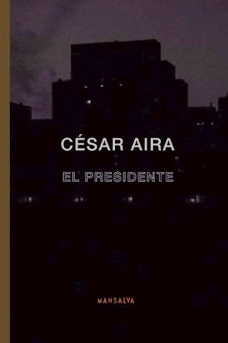 El presidente - César Aira - Mansalva