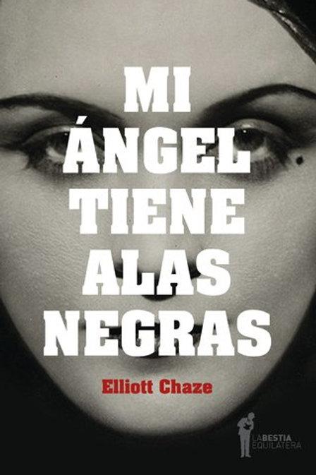 Mi ángel tiene alas negras - Elliot Chaze - La bestia equilátera