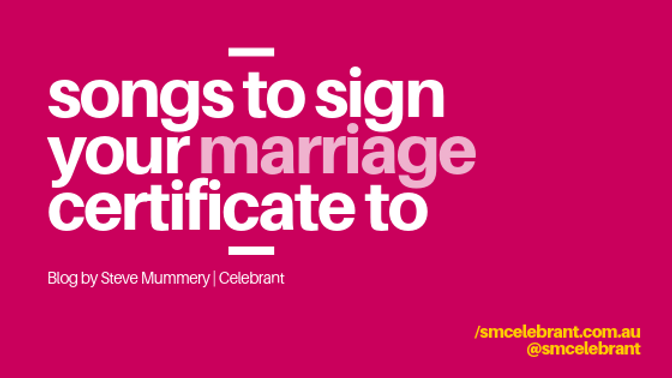 Songs to sign your marriage certificates to