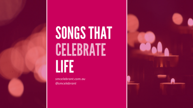 Songs that celebrate Life