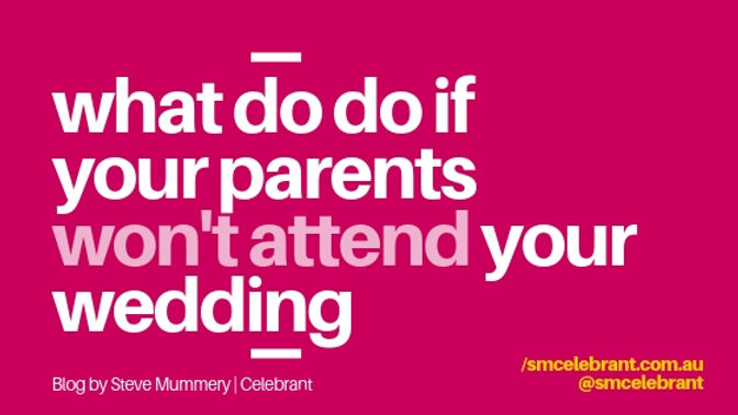 What to do if your parents won't attend your wedding