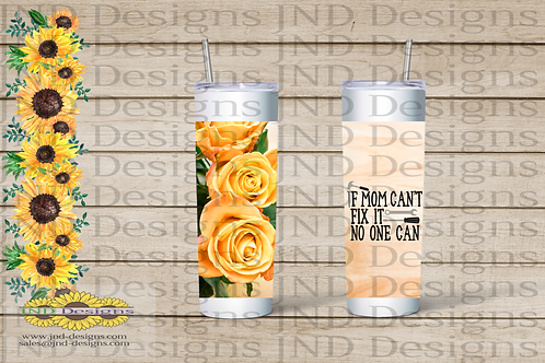 Mother's Day Series Tumbler - Rose If Mom Can't Fixit...