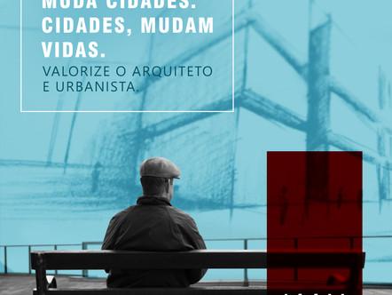 A Arquitetura muda cidades. Cidades, mudam vidas. Valorize o Arquiteto e Urbanista