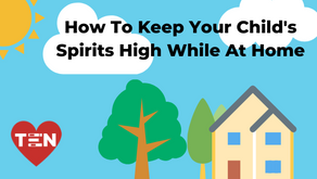 How To Keep Your Child's Spirits High While At Home