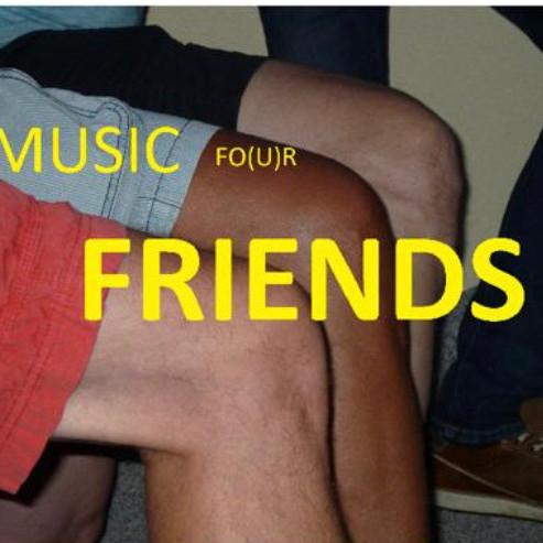 Music Fo(u)r Friend's