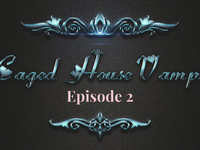 Caged House Vampires  - Episode 2