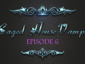 Caged House Vampires - Episode 6