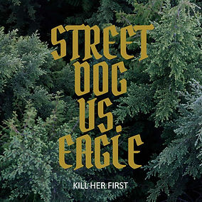 Kill-Her-First_Street-Dog-Vs-Eagle_Artwo
