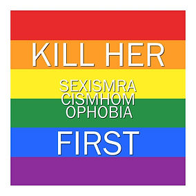 Kill-Her-First_Kill-Her-Sexism-Racism-Ho