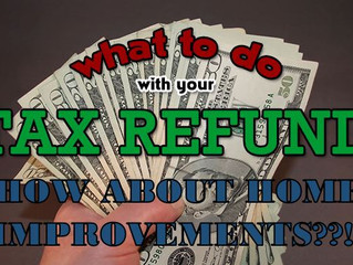 Using Your Tax Refund For Home Improvements?!