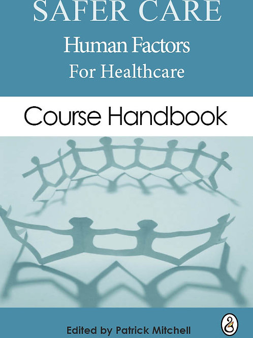 Safer Care Human Factors in Healthcare: Course book (£9.99 + £1.99 p&p)
