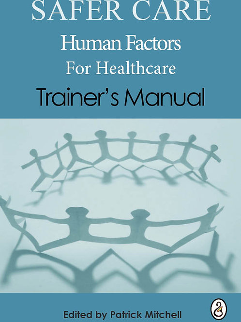 Safer Care Human Factors in Healthcare: Trainers (£9.99 + £1.99 p&p)