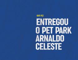 Entregou o Pet Park Arnaldo Celeste