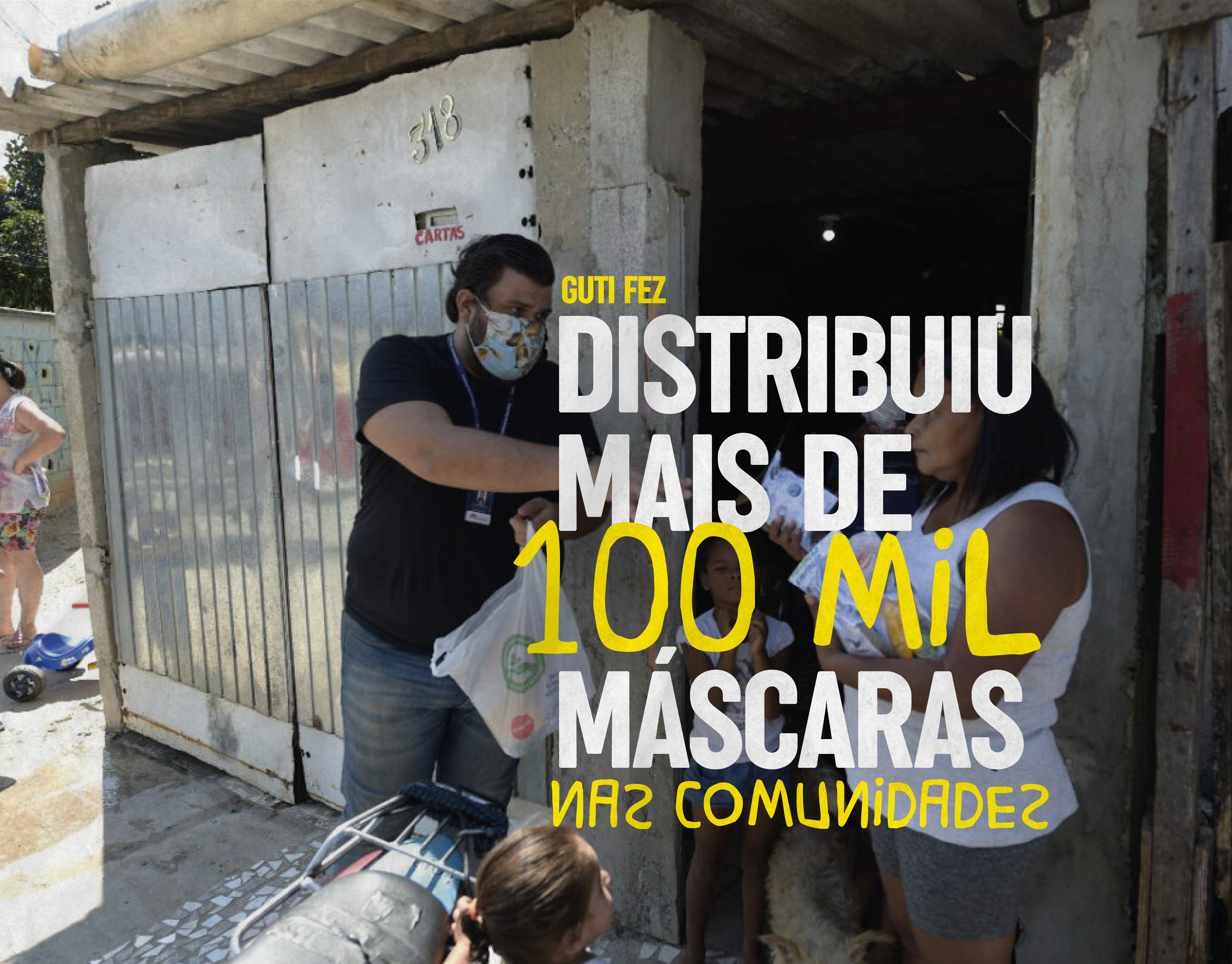 Distribuiu mais de 100 mil máscaras nas comunidades