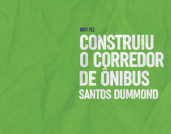 Construiu o corredor de ônibus Santos Dumont