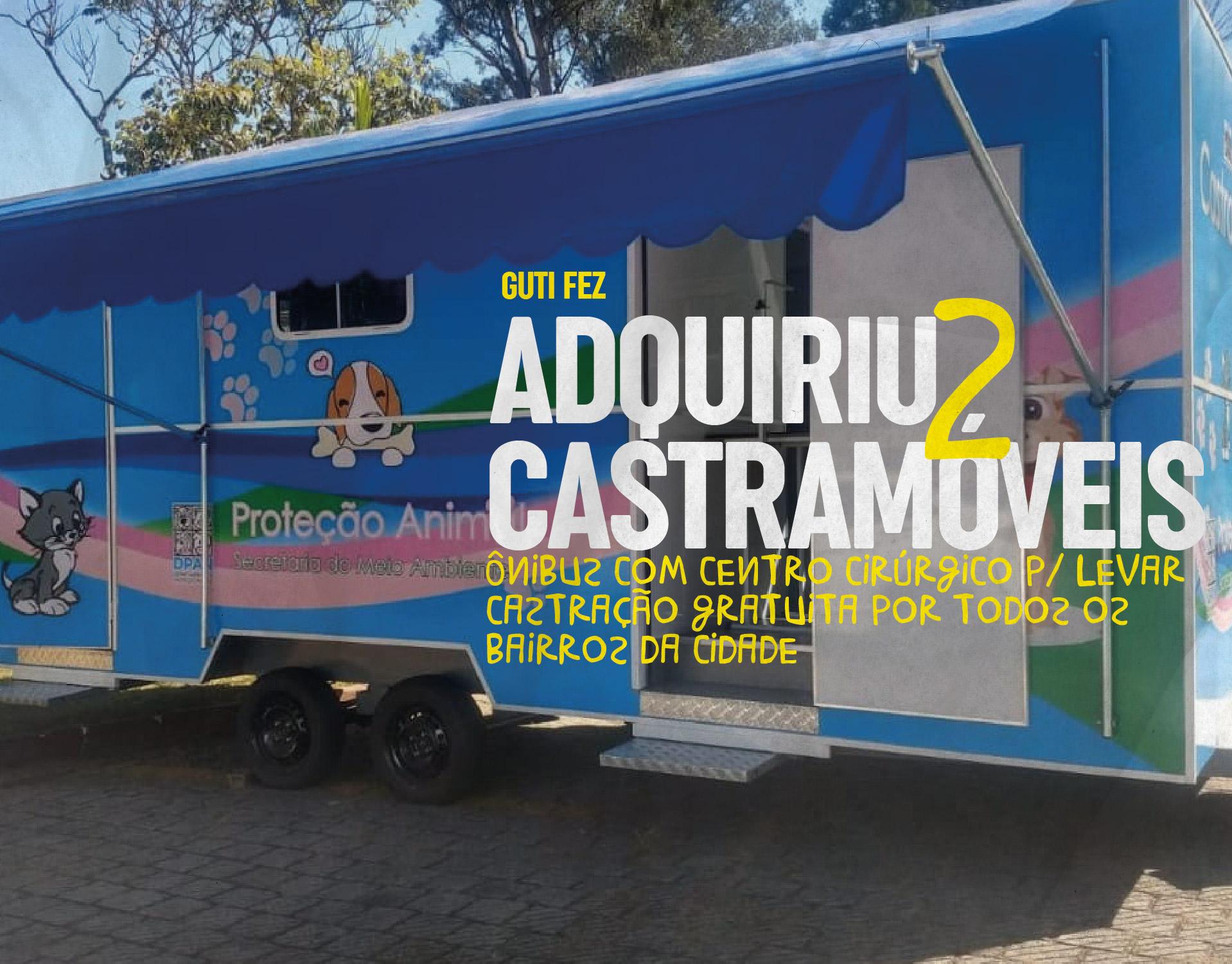 Adquiriu 2 castramóveis - Ônibus com centro cirúrgico para levar castração gratuita por todos os bai