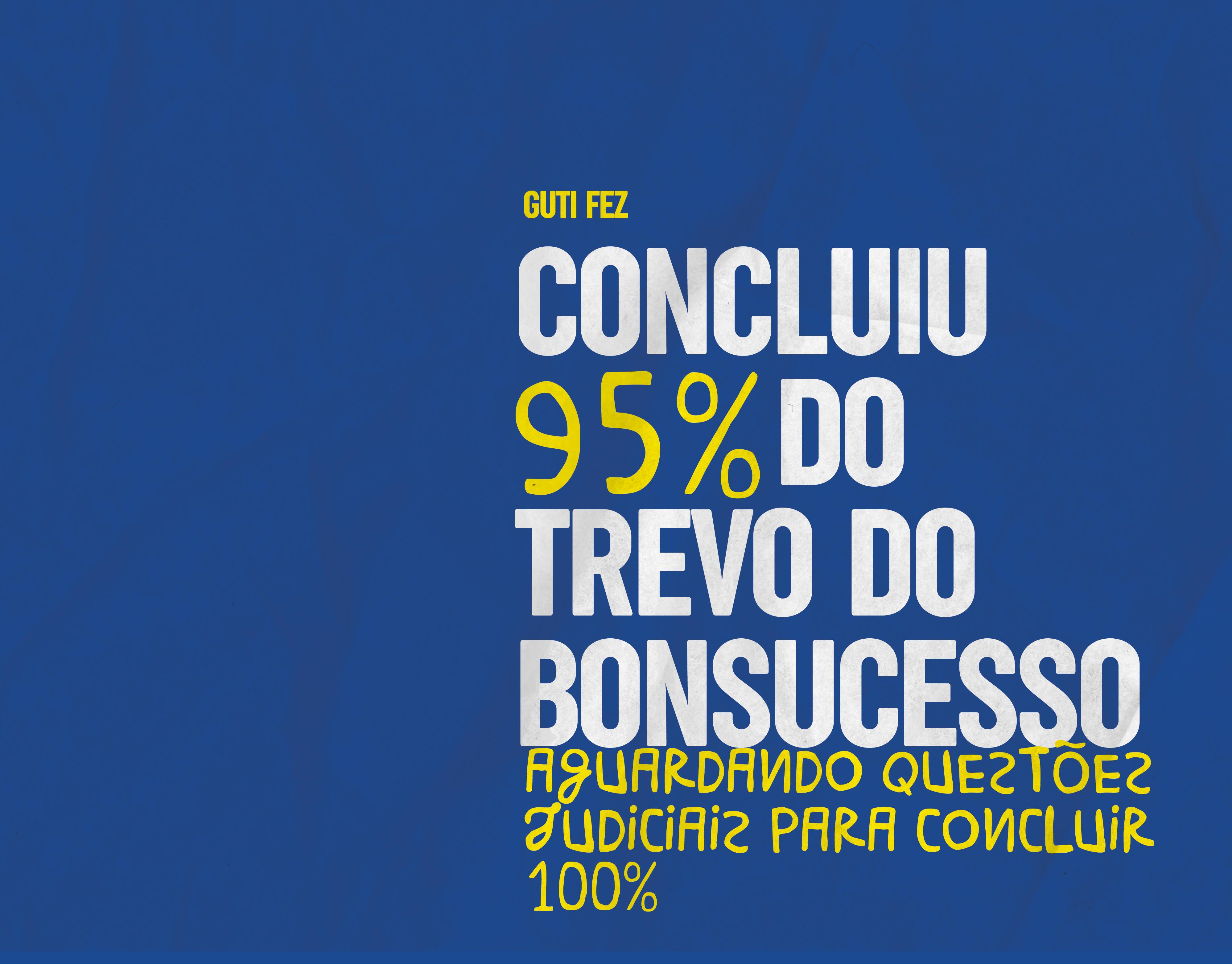 Concluiu 95% das obras do Trevo do Bonsucesso