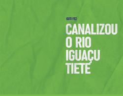 Canalizou o Rio Iguaçu Tietê