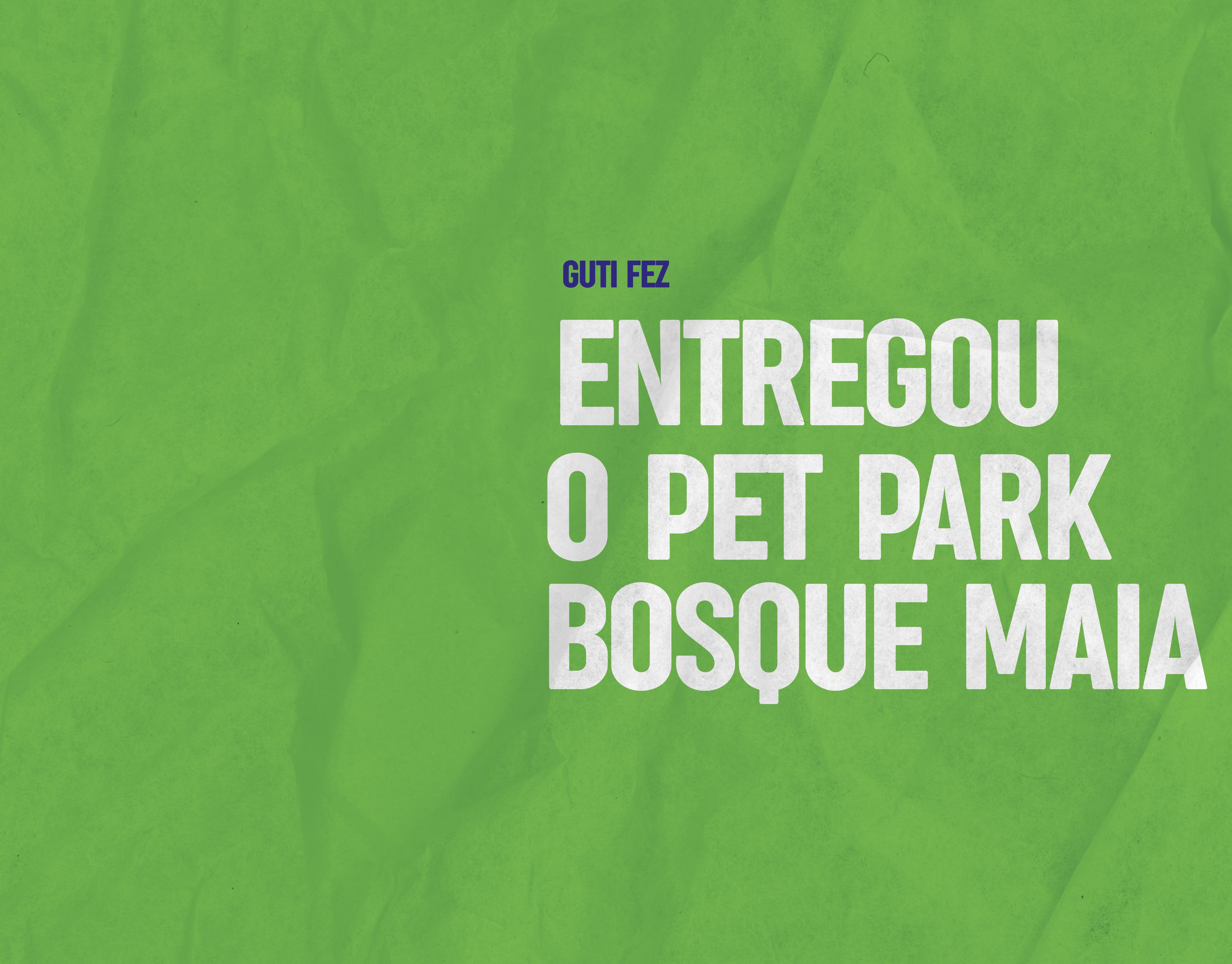 Entregou o Pet Park Bosque Maia