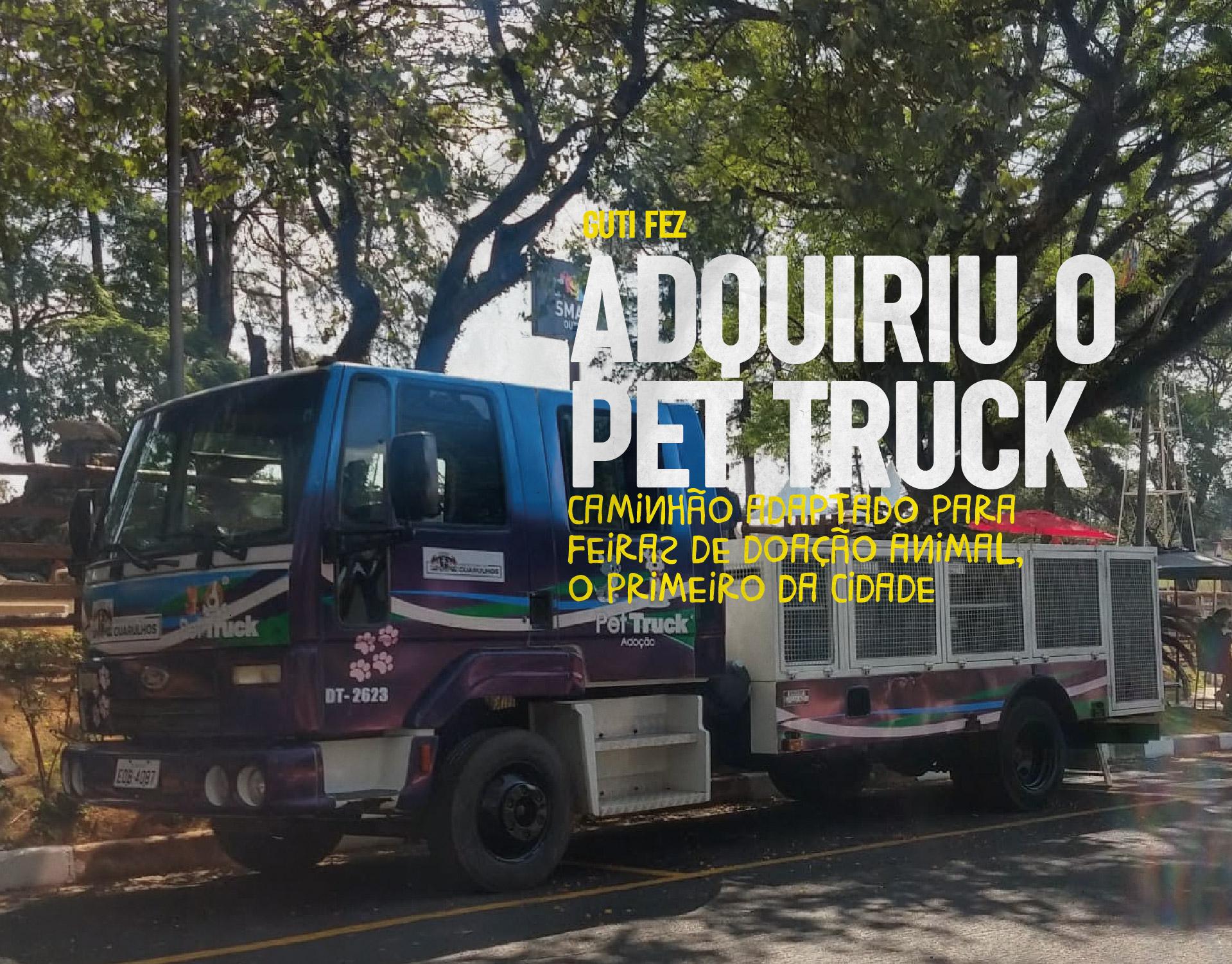 Adquiriu o Pet Truck - Caminhão adaptado para feiras de doação animal, o primeiro da cidade