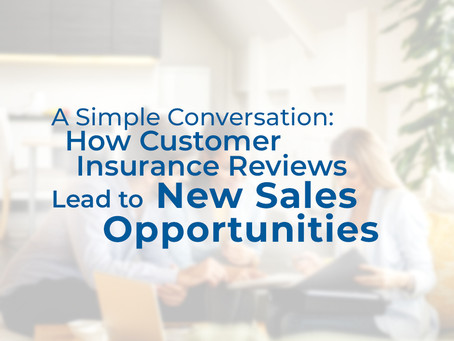 A Simple Conversation:  How Customer Insurance Reviews Lead to New Sales Opportunities