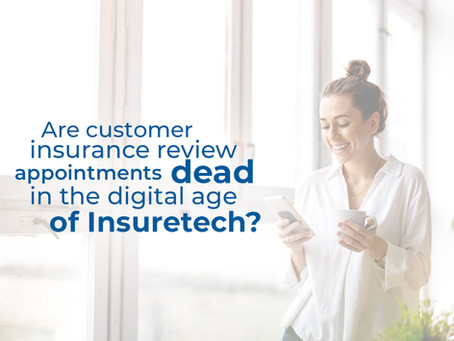 Are customer insurance review appointments dead in the digital age of Insuretech?