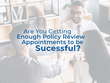 Are You Getting Enough Policy Review Appointments to Be Successful?