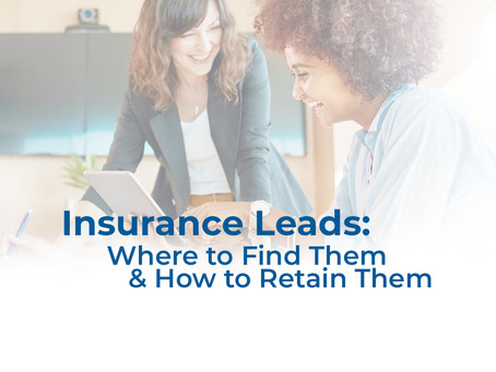 Insurance Leads: Where to Find Them & How to Retain Them