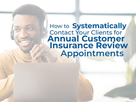 How to Systematically Contact Your Clients for Annual Customer Insurance Review Appointments