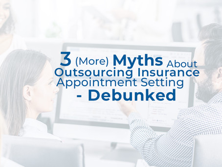 3 More Myths About Outsourcing Your Insurance Appointment Setting - Debunked