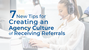 7 New Tips for Creating an Agency Culture of Receiving Referrals