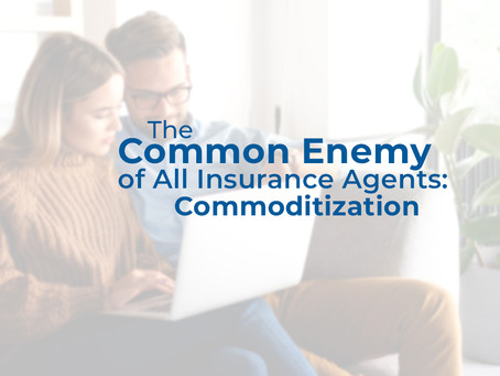 The Common Enemy of All Insurance Agents - Commoditization of Insurance