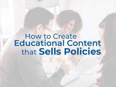 How to Create Educational Content that Sells Policies