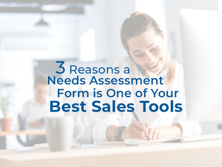 3 Reasons a Needs Assessment Form is One of Your Best Sales Tools