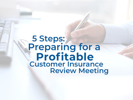 5 Steps: Preparing for a Profitable Customer Insurance Review Meeting