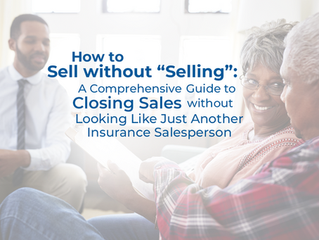 How to Sell w/ out Selling - A Guide to Closing Sales w/ out Looking Like an Insurance Salesperson
