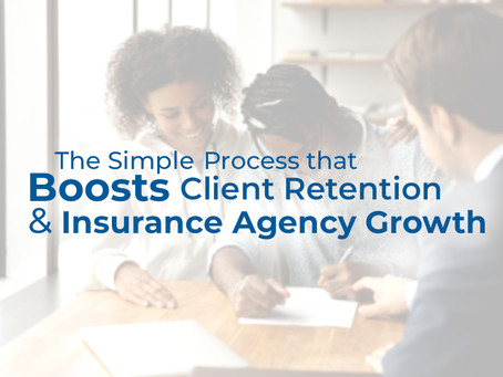 The Simple Process that Boosts Client Retention & Insurance Agency Growth