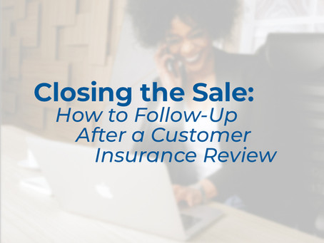 Closing the Sale: How to Follow-Up After a Customer Insurance Review