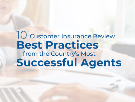10 Customer Insurance Review Best Practices from the Country's Most Successful Agents