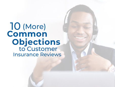 10 (More) Common Objections to Customer Insurance Reviews (Part 2)