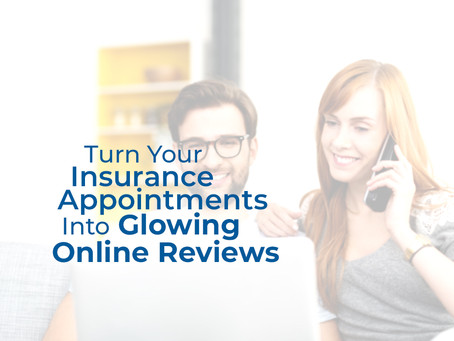 Turn Your Insurance Appointments into Glowing Online Reviews