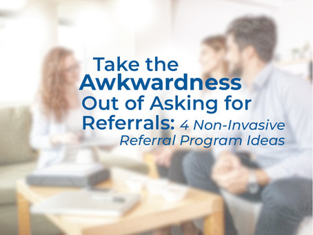 Take the Awkwardness Out of Asking for Referrals: 4 Non-Invasive Referral Program Ideas