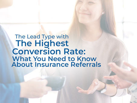 The Lead Type with The Highest Conversion Rate: What You Need to Know About Insurance Referrals