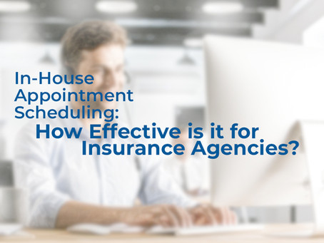 In-House Appointment Scheduling: How Effective is it for Insurance Agencies?
